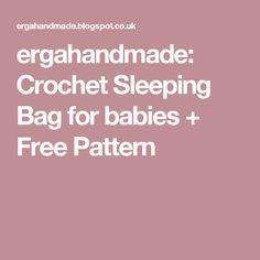 ergahandmade: Crochet Sleeping Bag for babies + Free Pattern