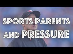 Sports Parents Who Pressure Their Kids | Youth Sports Psychology