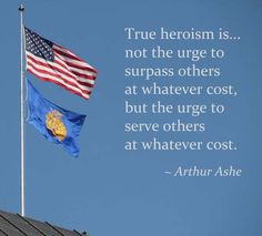 True heroism is ...not the urge to surpass all others at whatever cost, but the urge to serve others at whatever cost. -Arthur Ashe