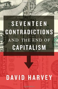 Seventeen Contradictions and the End of Capitalism: David Harvey: 9780199360260: Amazon.com: Books