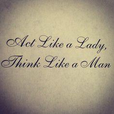 """Act like a Lady, Think like a Man."" cr: Bla_Bla8 at Weheartit"