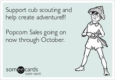 Support cub scouting and help create adventure!!! Popcorn Sales going on now through October.