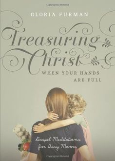 Added to my summer reading list! Treasuring Christ when your hands are full!