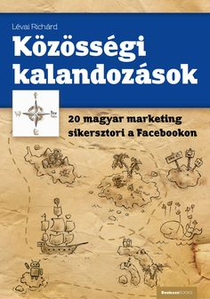 kzssgi-kalandozsok-20-magyar-marketing-sikersztori-a-facebookon-knyv by Richárd Lévai via Slideshare