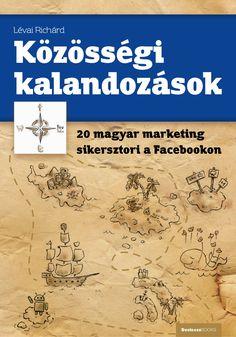 kzssgi-kalandozsok-20-magyar-marketing-sikersztori-a-facebookon-knyv by Richárd Lévai via Slideshare