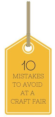 10 Mistakes to Avoid at a Craft Fair; gathered a list of what can be considered the top ten of a craft fair. Whether a veteran or a newcomer, make sure you avoid these mistakes. - Crafting For Holidays Craft Business, Business Tips, Business Marketing, Internet Marketing, Media Marketing, Digital Marketing, Etsy Business, Business Planning, Content Marketing