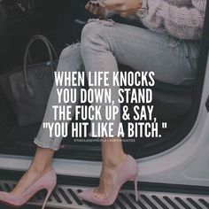 """When Life Knocks You Down, Stand The Fuck Up & Say """"You Hit Like A Bitch"""" motivational quotes instagram quotes inspirational quotes about life life quotes and sayings life inspiring quotes life image quotes best life quotes quotes about life lessons"""
