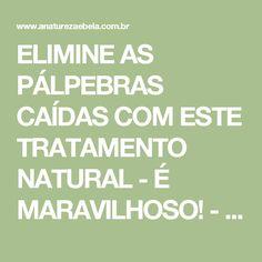 ELIMINE AS PÁLPEBRAS CAÍDAS COM ESTE TRATAMENTO NATURAL - É MARAVILHOSO! - A Natureza é Bela