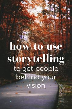 How to use storytelling to get people behind your vision