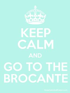 Keep Calm and GO TO THE BROCANTE Poster