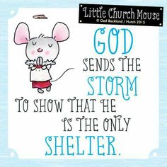 ♥ God sends the Storm to show that He is the only Shelter.Little Church Mouse 15 June 2015 ♥ Christian Life, Christian Quotes, Uplifting Quotes, Positive Quotes, Church Signs, Lds Church, Church Ideas, Wise Quotes, Qoutes