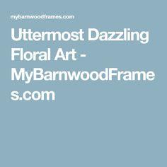 Uttermost Dazzling Floral Art - MyBarnwoodFrames.com