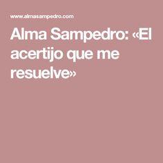 Alma Sampedro: «El acertijo que me resuelve»