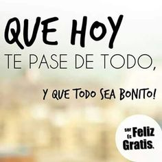 Y pases un dia excelente. Need Quotes, Quotes To Live By, Happy Week, Fabulous Quotes, Spanish Quotes, Crush Quotes, Say Hi, Beautiful Words, Day For Night