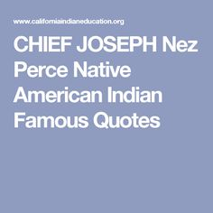 CHIEF JOSEPH Nez Perce Native American Indian Famous Quotes