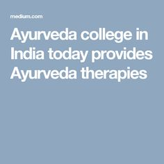 Ayurveda college in India today provides Ayurveda therapies