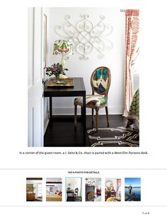 Susanna Salk designer. Love this whole house! November 2014 issue of HouseBeautiful. West Elm parsons desk. Love the chair fabric! Curtains are Marakesh from Anthropologie.