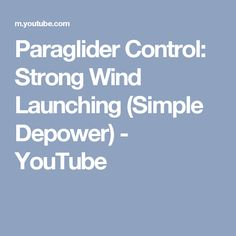 Paraglider Control: Strong Wind Launching (Simple Depower) - YouTube