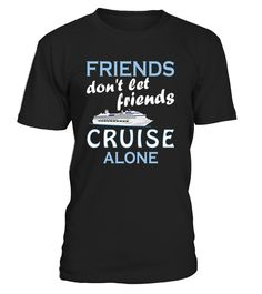 CHECK OUT OTHER AWESOME DESIGNS HERE!     Cruise Shirts, Friends Don't Let Friends Cruise Alone Shirt, Cruise T Shirts, Cruise Shirts Friends Don't Let Friends Cruise Alone Shirts   Funny Cruise Shirts, Cruise T Shirts For Men, Cruise T Shirts For Kids     TIP: If you buy 2 or more (hint: make a gift for someone or team up) you'll save quite a lot on shipping.     Guaranteed safe and secure checkout via:    Paypal | VISA | MASTERCARD       Click theGREEN BUTTON, select yo...