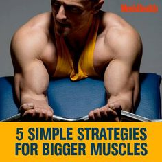 5 Simple Strategies for Bigger Muscles