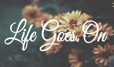 "Tattoo Ideas & Inspiration - Quotes & Sayings | ""Life goes on"""