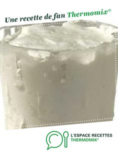 faisselle par jonathanbouvatmartin. Une recette de fan à retrouver dans la catégorie Desserts & Confiseries sur www.espace-recettes.fr, de Thermomix<sup>®</sup>.