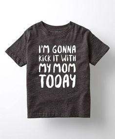 Look at this Black Im Gonna Kick It With My Mom Tee Toddler & Kids on - Boymom Shirt - Ideas of Boymom Shirt - Look at this Black Im Gonna Kick It With My Mom Tee Toddler & Kids on today! Baby Boy Fashion, Toddler Fashion, Kids Fashion, Fashion Clothes, Fall Fashion, Fashion Images, Cheap Fashion, Fashion Outfits, Womens Fashion