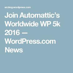 Join Automattic's Worldwide WP 5k 2016 — WordPress.com News