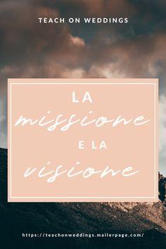 Visione e Missione - Teach on weddings, crea il tuo business sostenibile nel mondo dei matrimoni