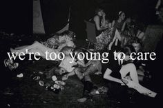 We're too young to care.