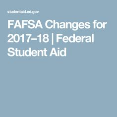 FAFSA Changes for 2017–18 | Federal Student Aid