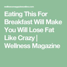 Eating This For Breakfast Will Make You Will Lose Fat Like Crazy | Wellness Magazine