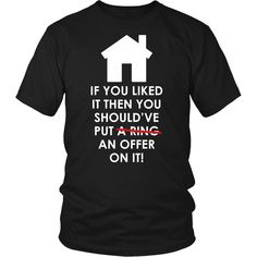 If you are a proud realtor and love real estates then If you liked it then you should've put an offer on it tee hoodie is for you! Custom Clothing.