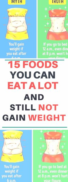 15 Foods You Can Eat a Lot and Still Not Gain Weight
