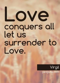 Love conquers all let us surrender to Love, ~ Virgil <3 Love Sayings #quotes, #love, #sayings, https://apps.facebook.com/yangutu
