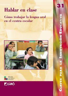 Hablar en clase: Cómo trabajar la lengua oral en el centro escolar. Saber expresarse oralmente es una necesidad primaria para desenvolverse en nuestro entorno social. Por eso esta oportuna reflexión teórica sobre como trabajar el lenguaje oral en las diferentes etapas y a través de múltiples experiencias...