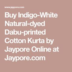 Buy Indigo-White Natural-dyed Dabu-printed Cotton Kurta by Jaypore Online at Jaypore.com