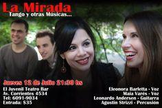 La Mirada - Tango y otras musicas  Jueves 12/7 21:30hs El Juvenil Teatro bar- Av. Corrientes 4534 Tel 6091-9034 - Entrada: $35
