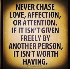 NEVER CHASE....