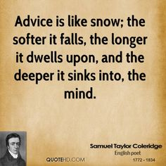 """Advice is like snow"" -Samuel Taylor Coleridge"