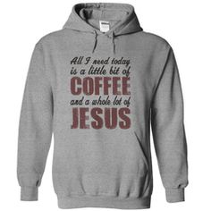 All I Need Is Coffee And Jesus T-Shirt or Hoodie - Hoodie / Large / Sport Grey