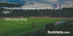 """Quote of the day: """"Champions keep playing until they get it right"""" - Billie Jean King"""