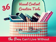 36 Visual Content Creation Tools the Pros Can't Live Without by Donna Moritz via slideshare
