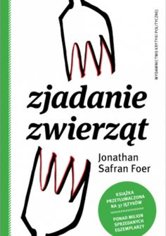 Jonathan Safran Foer - Zjadanie Zwierząt | have to check this out! I really love Foer.