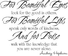 I just really liked this Audrey Hepburn quote, so very true.