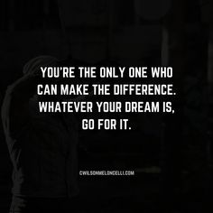 You're the only one who can make the difference. Whatever your dream is, go for it. Fitness and Sports athletes motivation quote.