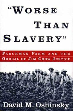 Worse than slavery : Parchman Farm and the ordeal of Jim Crow justice by David M. Oshinsky. Lehman College - Stacks - HV9475 .M72 M576 1996