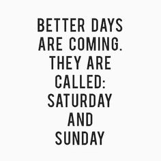 better days are coming... #words
