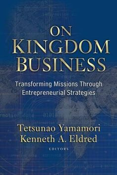 On Kingdom Business: Transforming Missions Through Entrepreneurial Strategies