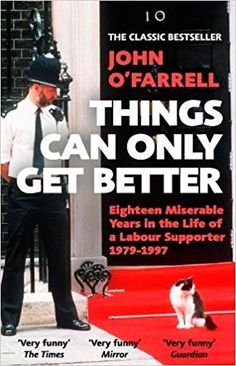 Things Can Only Get Better: Amazon.co.uk: John O'Farrell: 9781784163211: Books